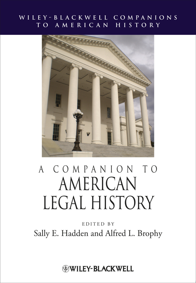 Brophy Alfred L. A Companion to American Legal History douglas sackman cazaux a companion to american environmental history