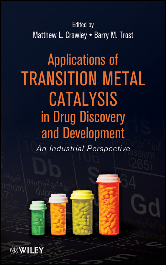 Crawley Matthew L. Applications of Transition Metal Catalysis in Drug Discovery and Development. An Industrial Perspective david farrusseng metal organic frameworks applications from catalysis to gas storage