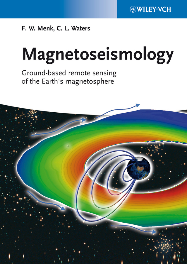 Menk Frederick W. Magnetoseismology. Ground-based Remote Sensing of Earth's Magnetosphere chen yangquan remote sensing and actuation using unmanned vehicles