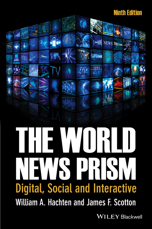 Scotton James F. The World News Prism. Digital, Social and Interactive scotton james f the world news prism challenges of digital communication