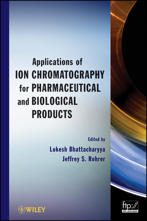 Bhattacharyya Lokesh Applications of Ion Chromatography in the Analysis of Pharmaceutical and Biological Products bhattacharyya lokesh applications of ion chromatography in the analysis of pharmaceutical and biological products