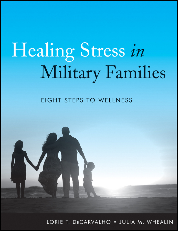 Whealin Julia M. Healing Stress in Military Families. Eight Steps to Wellness post–traumatic stress disorder for dummies®