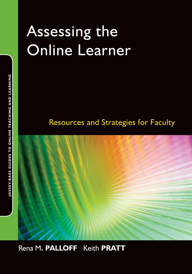 Palloff Rena M. Assessing the Online Learner. Resources and Strategies for Faculty the perfect online course best practices for designing and teaching pb