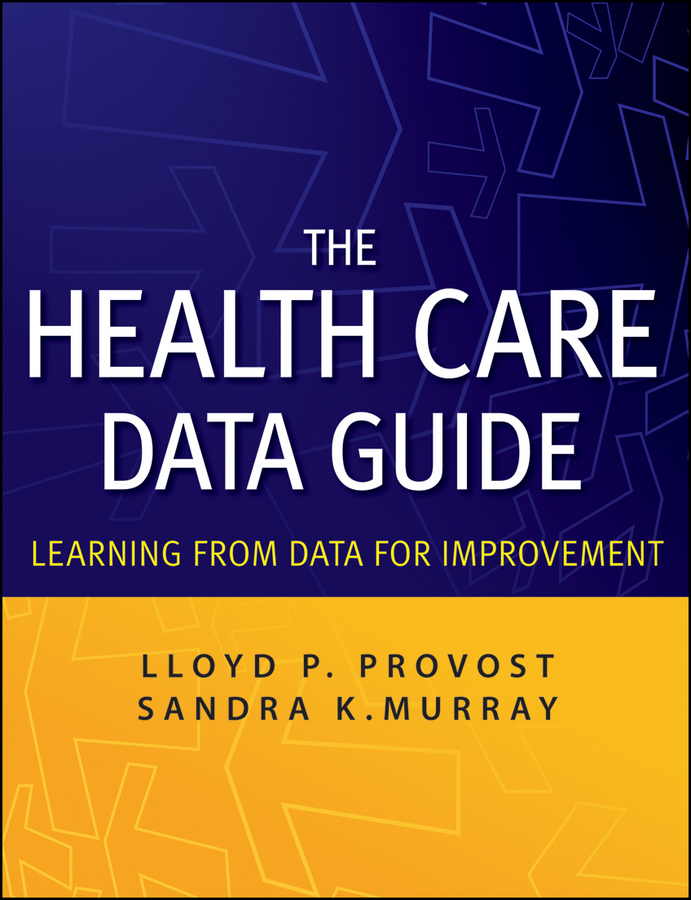 Provost Lloyd P. The Health Care Data Guide. Learning from Data for Improvement thomas ryan p statistical methods for quality improvement