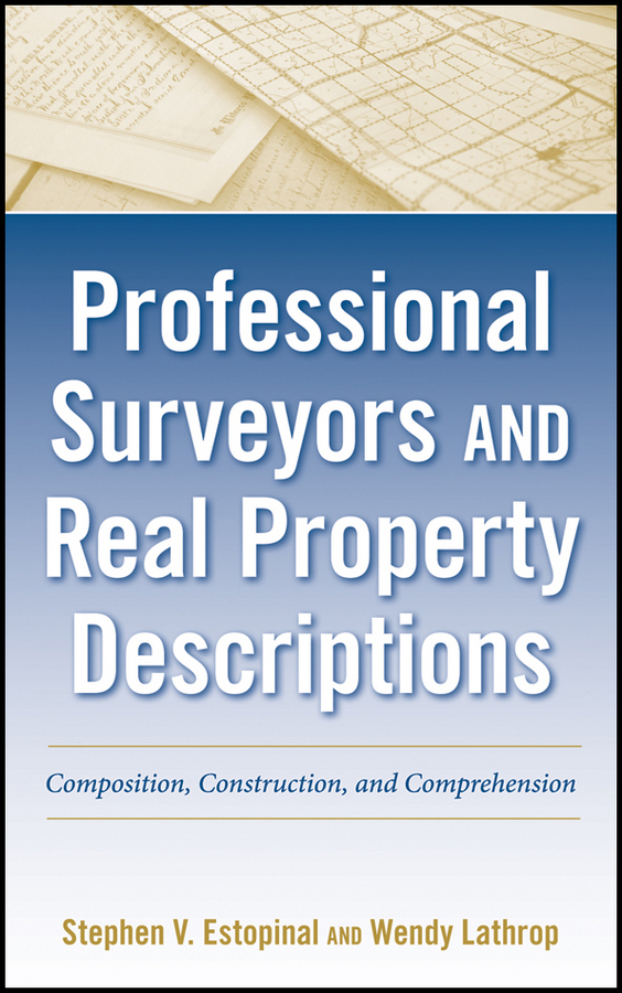 Фото - Estopinal Stephen V. Professional Surveyors and Real Property Descriptions. Composition, Construction, and Comprehension james underhill mineral land surveying a technical treatise on the surveying and patenting of mineral surveyors and students of mining engineering with an appendix of contributed notes of interest