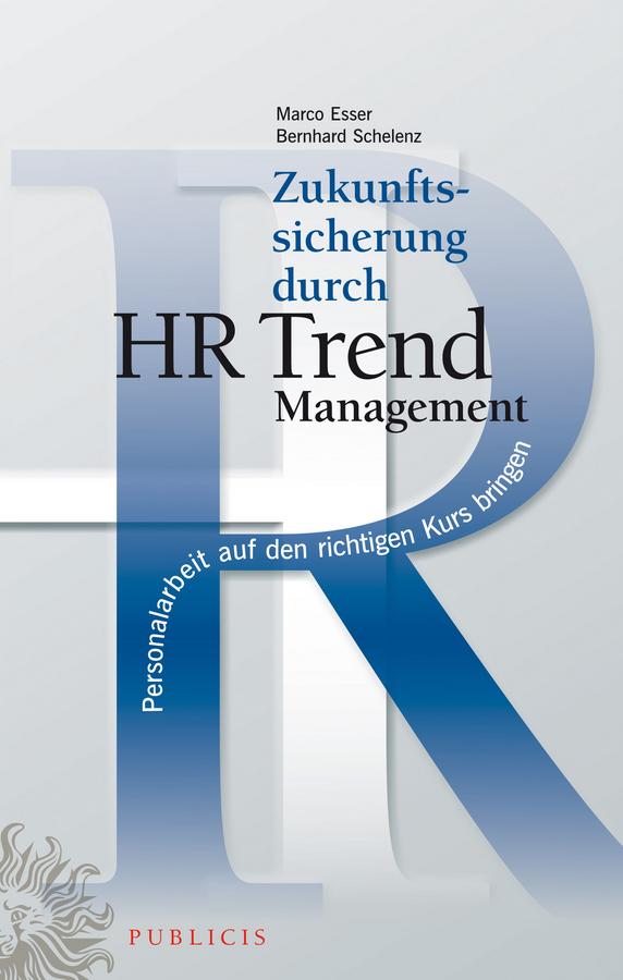 Schelenz Bernhard Zukunftssicherung durch HR Trend Management. Personalarbeit auf den richtigen Kurs bringen дутики der spur der spur de034awkyw71