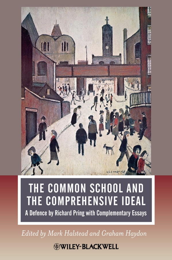 Halstead Mark The Common School and the Comprehensive Ideal. A Defence by Richard Pring with Complementary Essays george lucas education nation six leading edges of innovation in our schools isbn 9780470875438