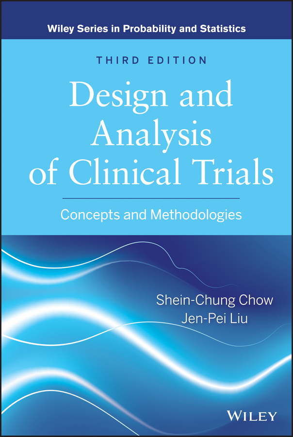 Chow Shein-Chung Design and Analysis of Clinical Trials. Concepts and Methodologies