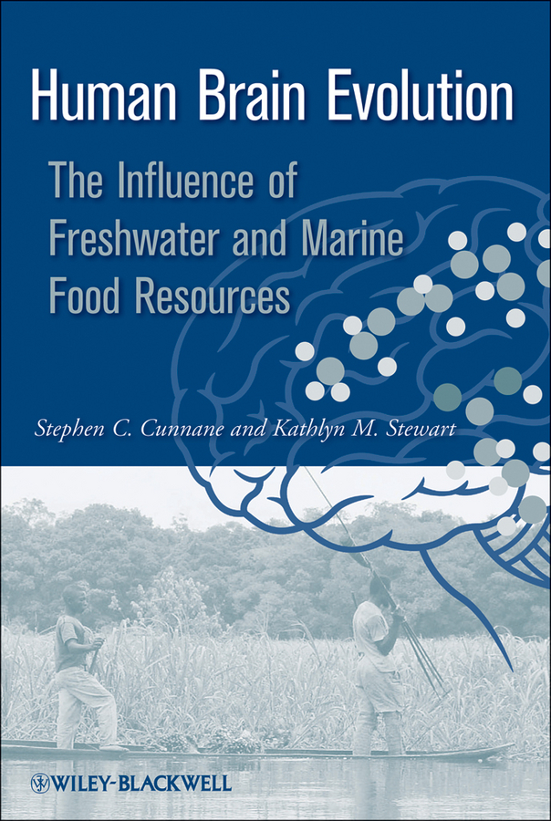 Stewart Kathlyn Human Brain Evolution. The Influence of Freshwater and Marine Food Resources