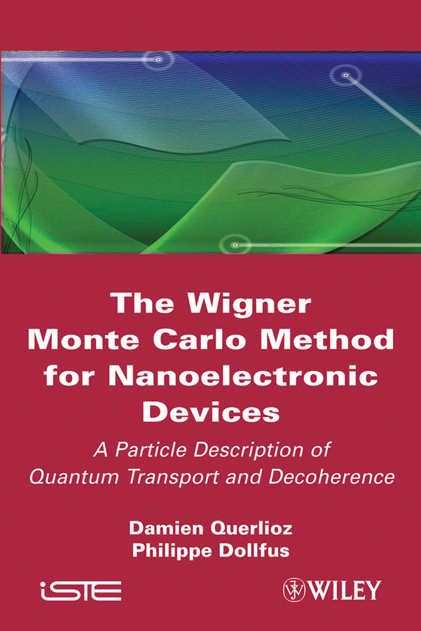 Dollfus Philippe The Wigner Monte-Carlo Method for Nanoelectronic Devices. A Particle Description of Quantum Transport and Decoherence j mahan robert the monte carlo ray trace method in radiation heat transfer and applied optics