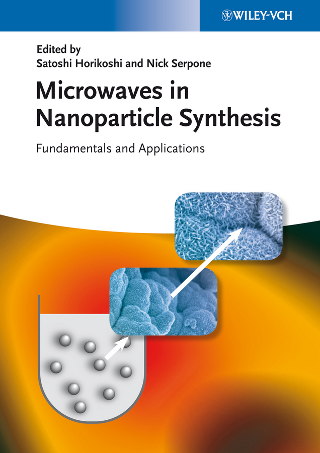 Horikoshi Satoshi Microwaves in Nanoparticle Synthesis. Fundamentals and Applications rick ubic microwave materials and applications