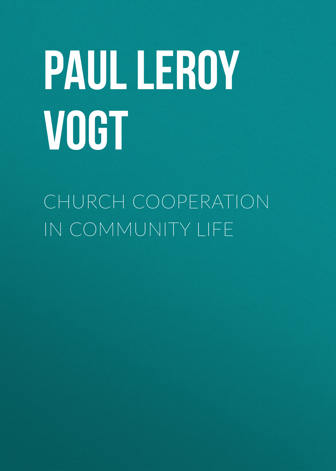 Paul Leroy Vogt Church Cooperation in Community Life