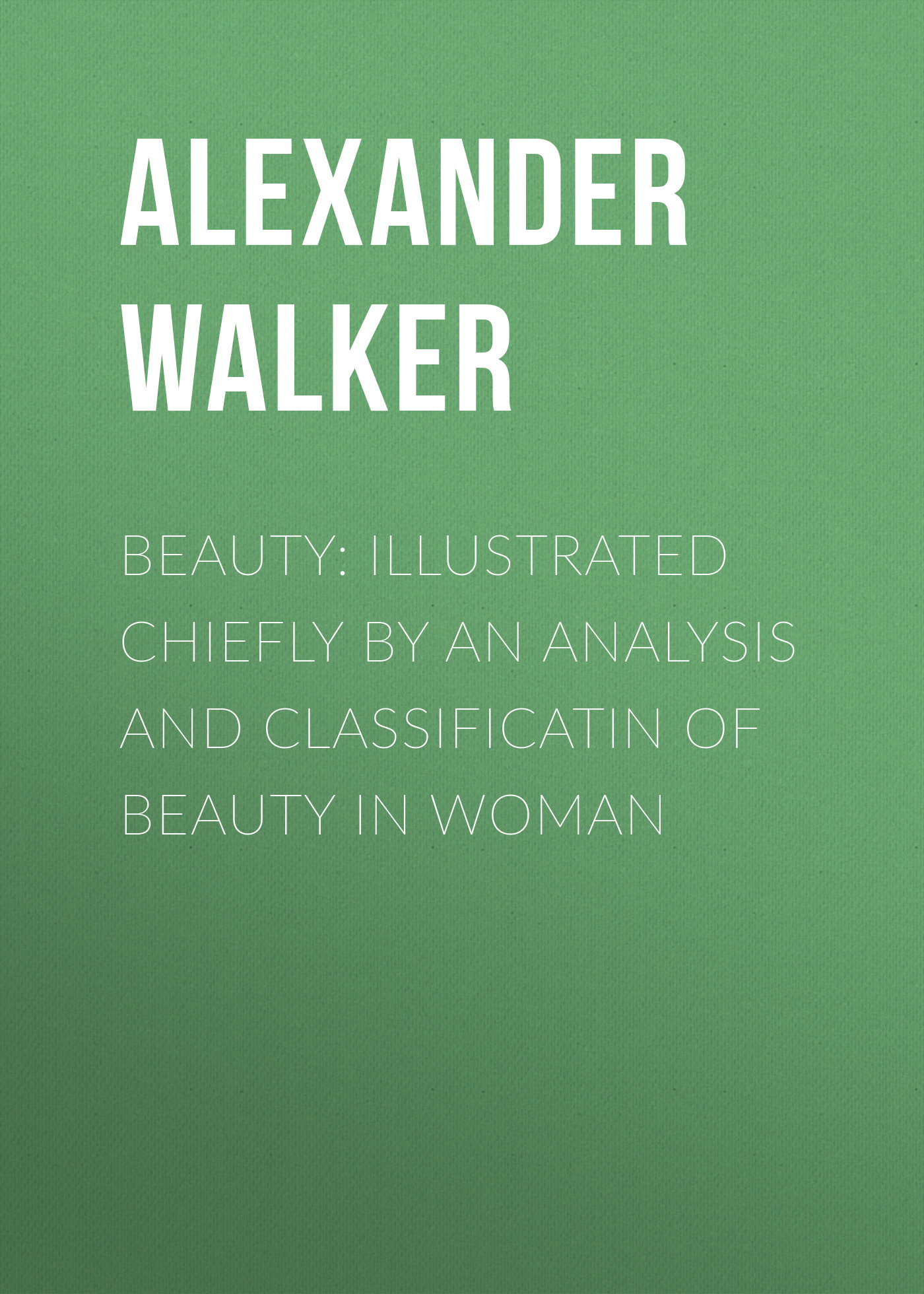Alexander Walker Beauty: Illustrated Chiefly by an Analysis and Classificatin of Beauty in Woman an analysis of quality universal primary education in uganda
