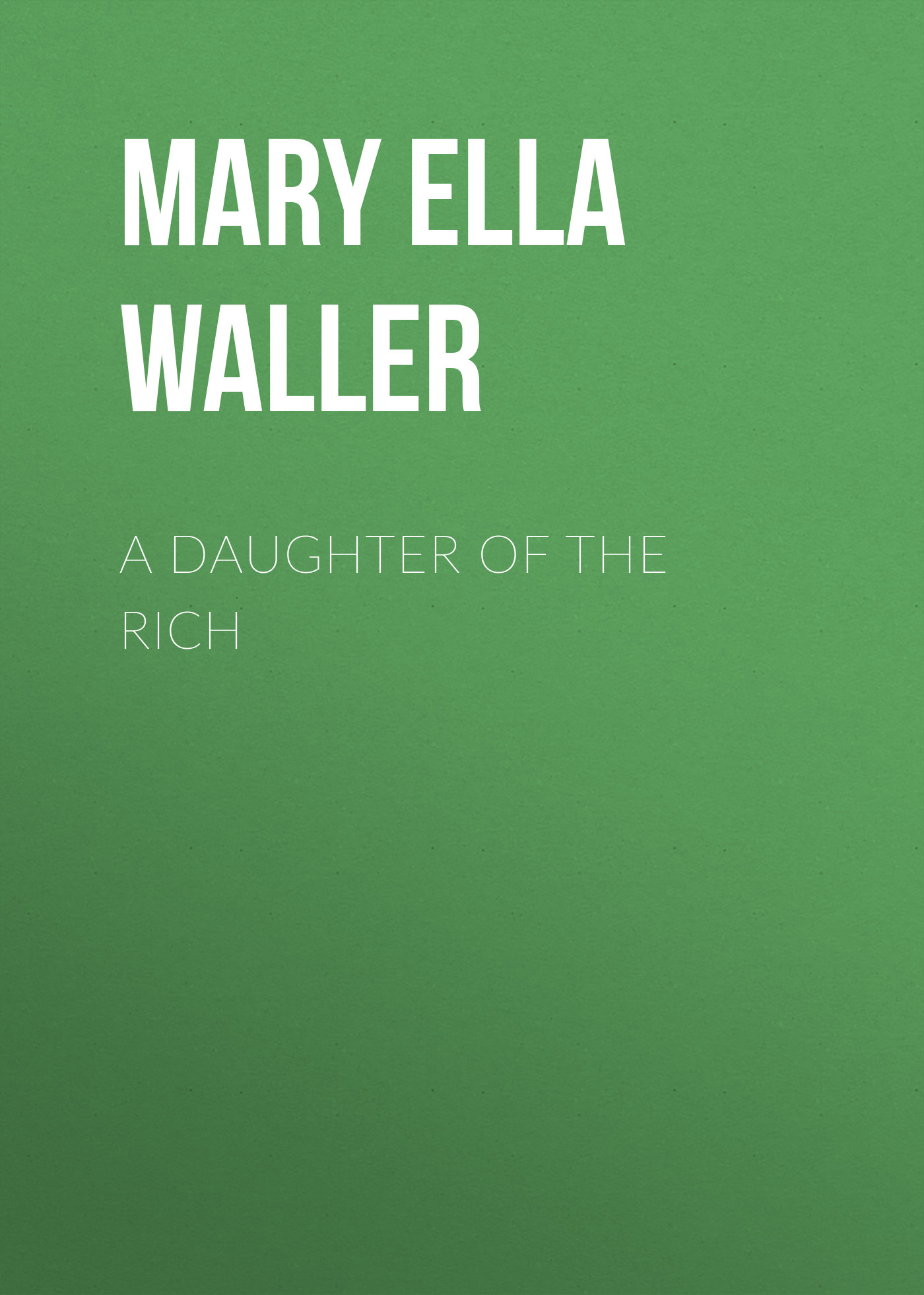Mary Ella Waller A Daughter of the Rich все цены