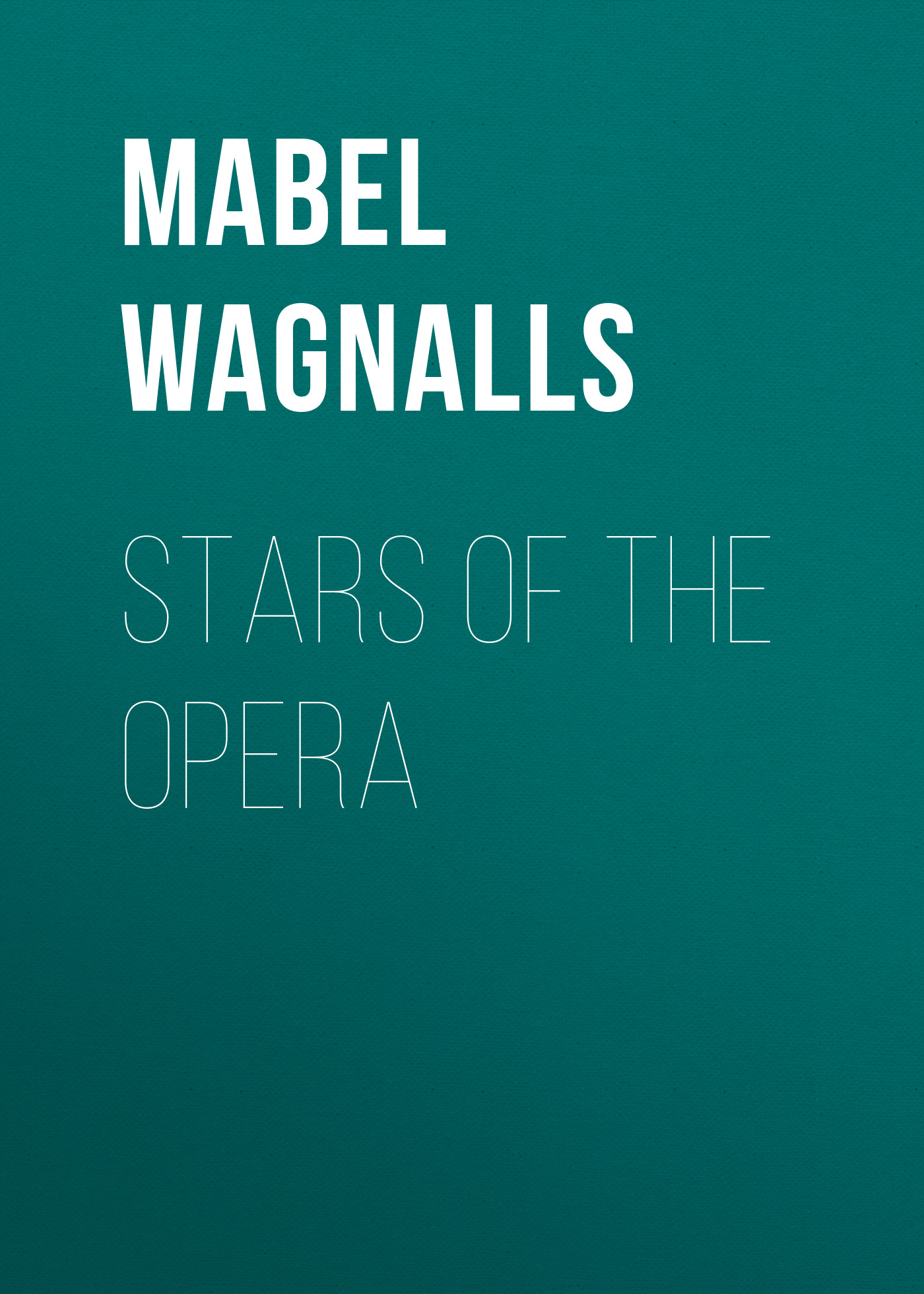 Mabel Wagnalls Stars of the Opera mabel wagnalls stars of the opera
