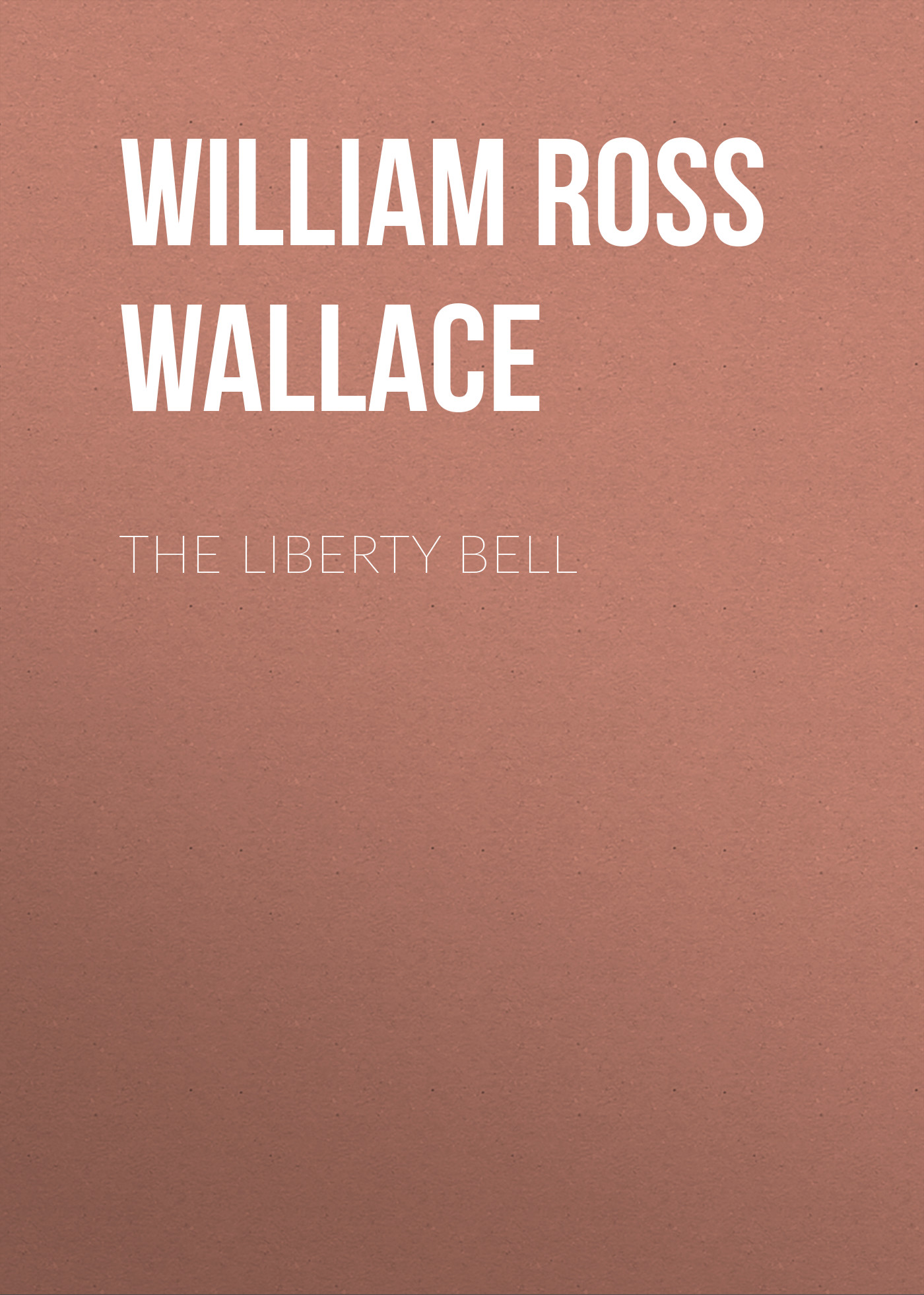 William Ross Wallace The Liberty Bell christopher wallace the pirate