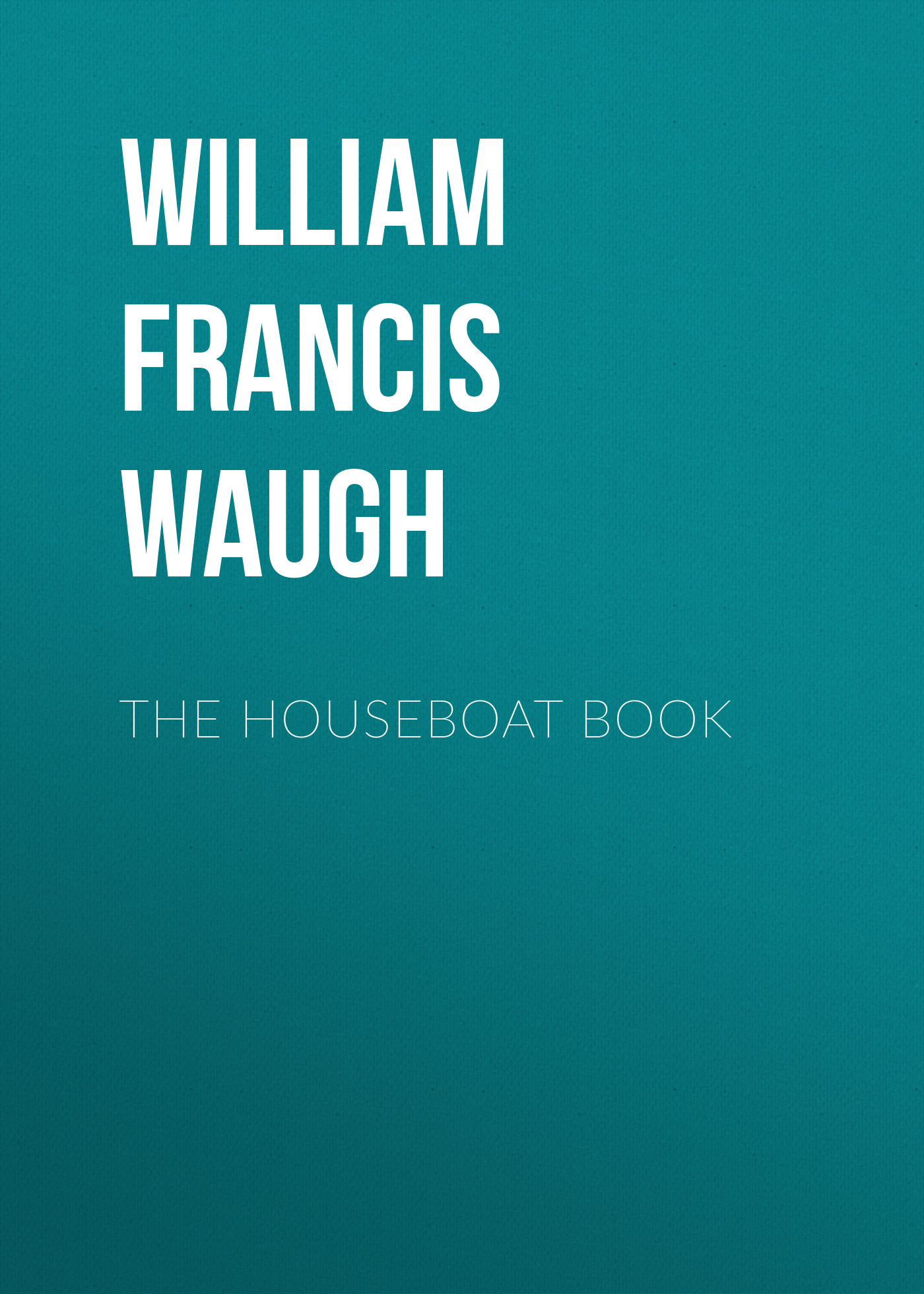 William Francis Waugh The houseboat book daisy waugh bordeaux housewives