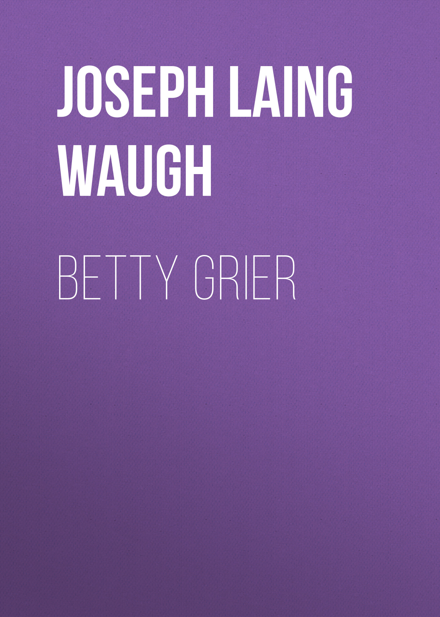 Joseph Laing Waugh Betty Grier купить в Москве 2019