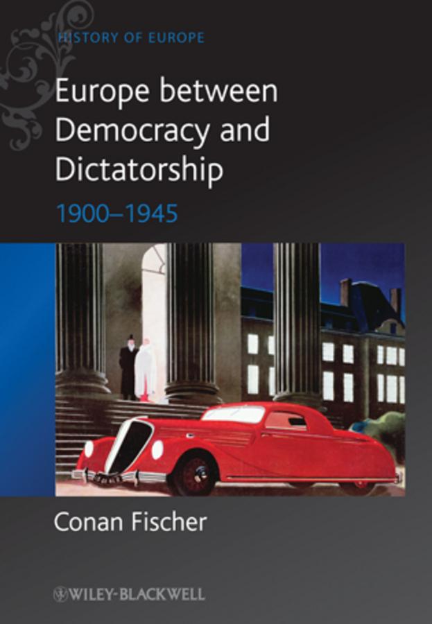 Conan Fischer Europe between Democracy and Dictatorship. 1900 - 1945 michael d richards twentieth century europe a brief history 1900 to the present