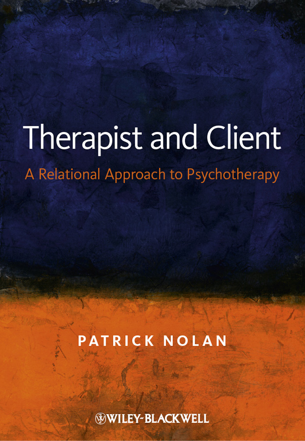 Patrick Nolan Therapist and Client. A Relational Approach to Psychotherapy john arden b brain2brain enacting client change through the persuasive power of neuroscience
