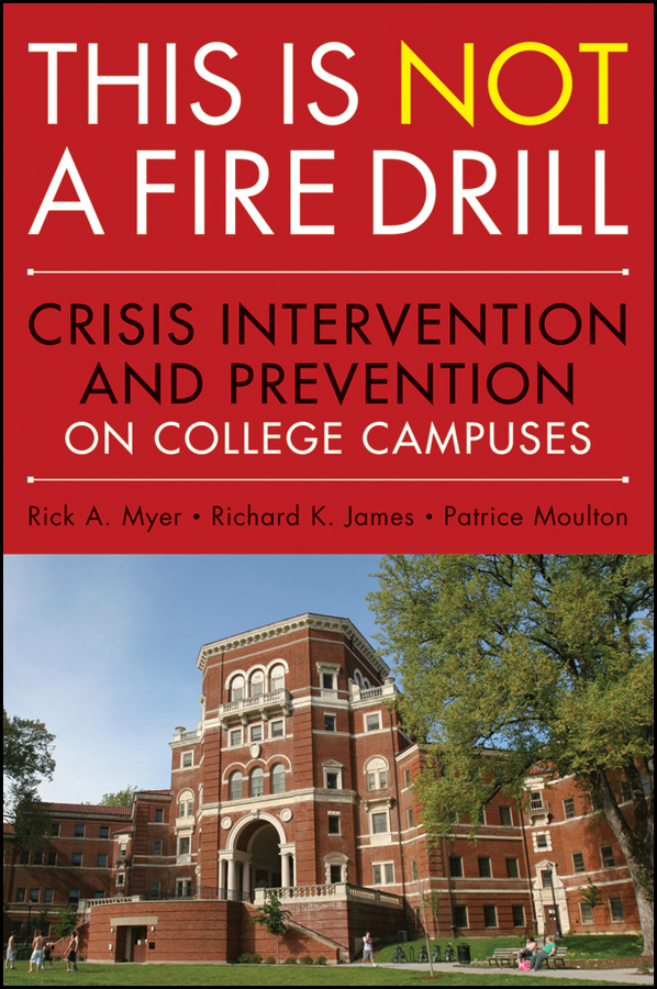 Patrice Moulton This is Not a Firedrill. Crisis Intervention and Prevention on College Campuses rhodes terrel general education essentials a guide for college faculty isbn 9781118329535