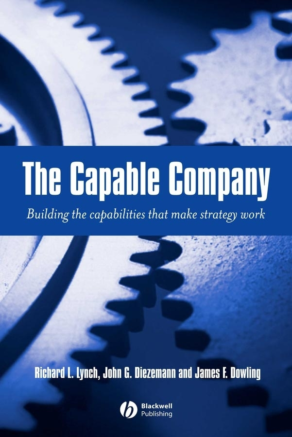James Dowling F. The Capable Company. Building the capabilites that make strategy work strategy