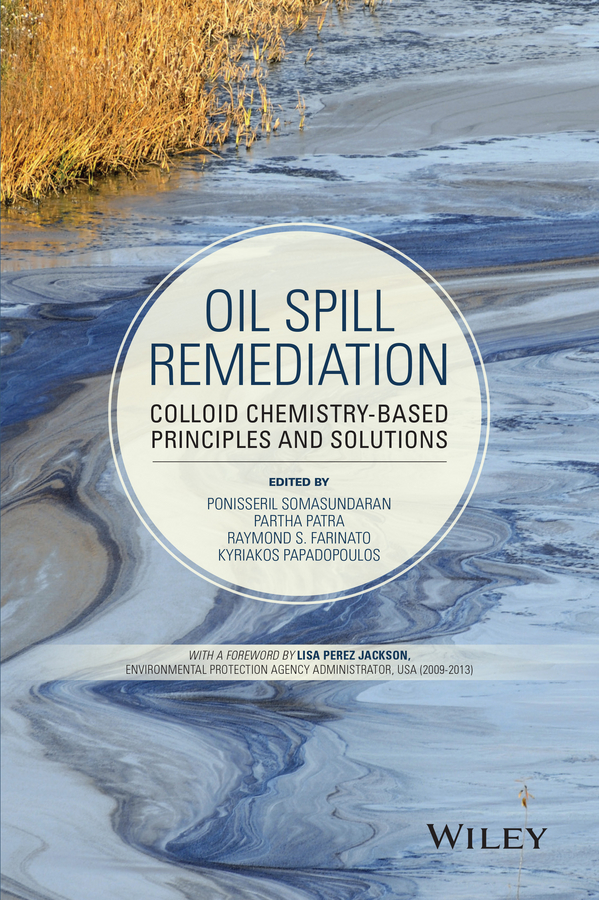 Ponisseril Somasundaran Oil Spill Remediation. Colloid Chemistry-Based Principles and Solutions fr¿d¿ric muttin marine coastal and water pollutions oil spill studies
