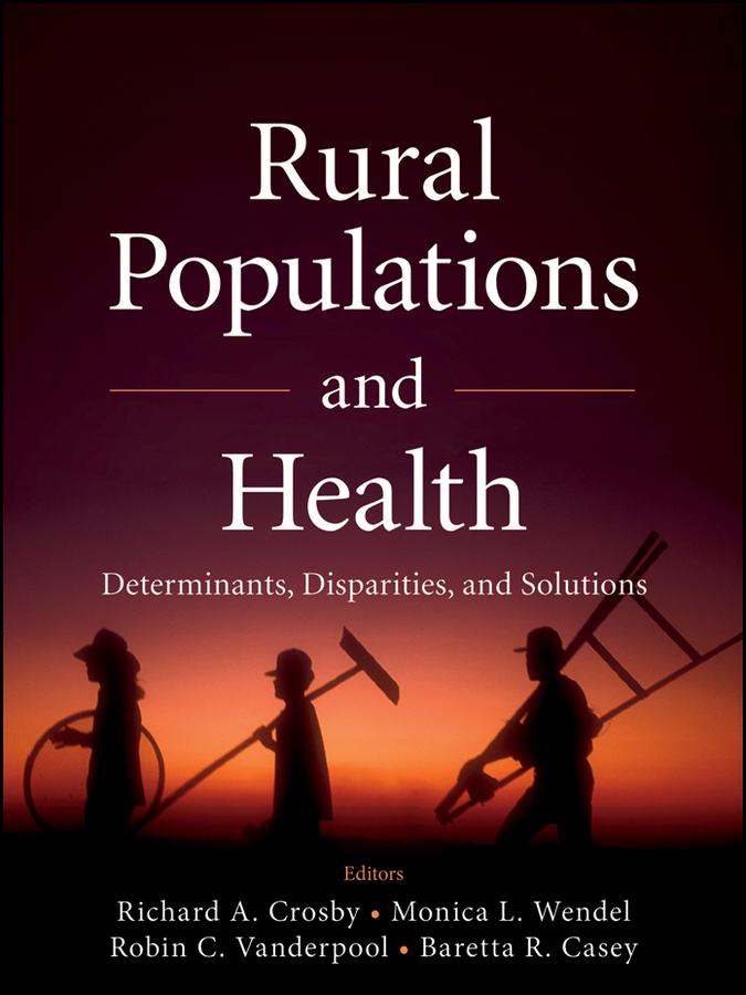 Richard Crosby A. Rural Populations and Health. Determinants, Disparities, and Solutions health and risk issues in adolescent behavior