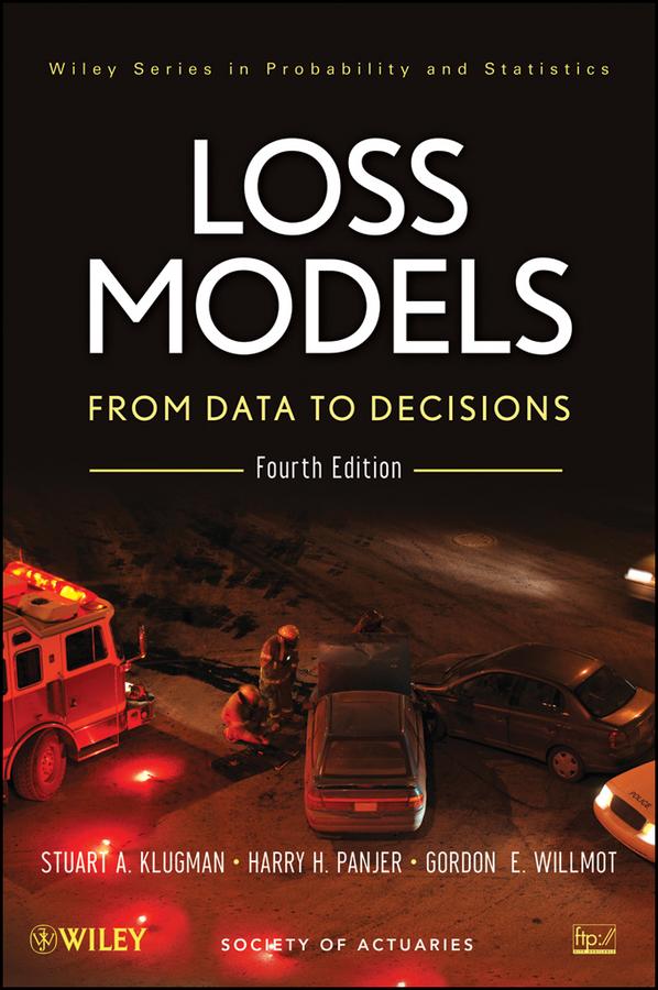 Gordon Willmot E. Loss Models. From Data to Decisions