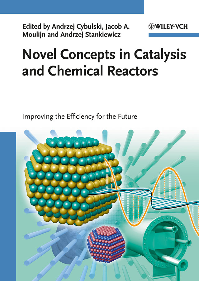 Andrzej Stankiewicz Novel Concepts in Catalysis and Chemical Reactors. Improving the Efficiency for the Future andrzej stankiewicz novel concepts in catalysis and chemical reactors improving the efficiency for the future