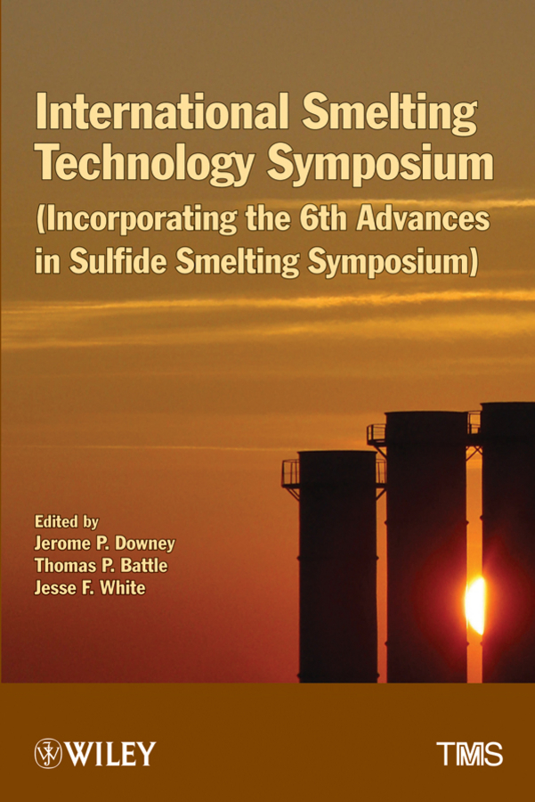Jerome Downey P. International Smelting Technology Symposium. Incorporating the 6th Advances in Sulfide Smelting Symposium сборник статей advances of science proceedings of articles the international scientific conference czech republic karlovy vary – russia moscow 29–30 march 2016