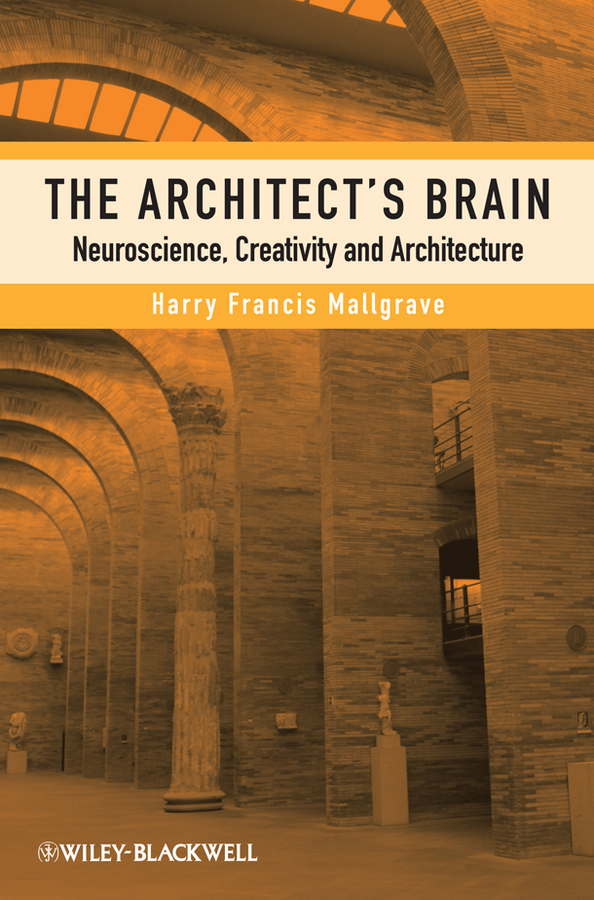 Harry Mallgrave Francis The Architect's Brain. Neuroscience, Creativity, and Architecture architecture theory since 1968