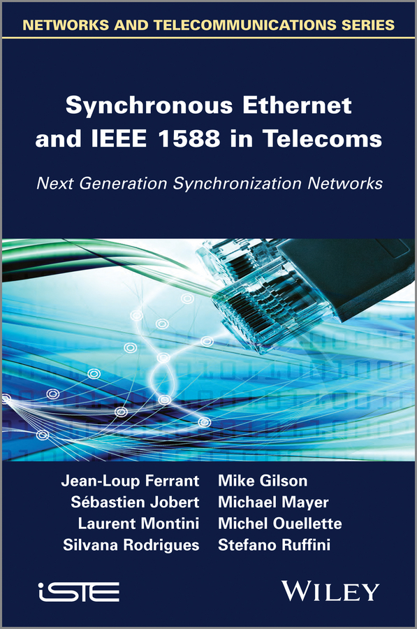 Jean-Loup Ferrant Synchronous Ethernet and IEEE 1588 in Telecoms. Next Generation Synchronization Networks optimizing the performance of synchronization process