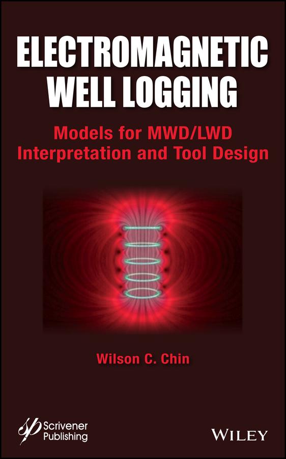 цена на Wilson Chin C. Electromagnetic Well Logging. Models for MWD / LWD Interpretation and Tool Design