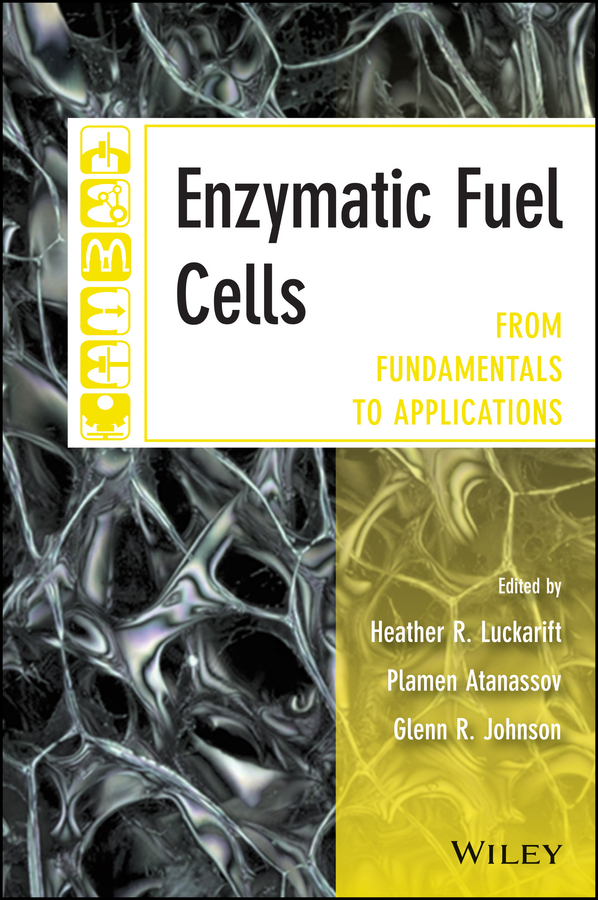 Plamen Atanassov B. Enzymatic Fuel Cells. From Fundamentals to Applications vladimir bagotsky s fuel cells problems and solutions