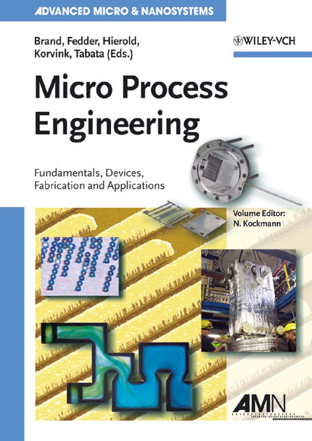 Oliver Brand Micro Process Engineering. Fundamentals, Devices, Fabrication, and Applications shinill kang micro nano replication processes and applications