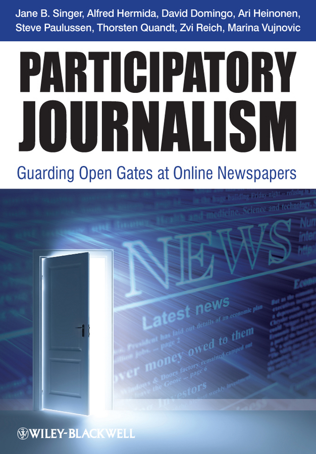 Thorsten Quandt Participatory Journalism. Guarding Open Gates at Online Newspapers david s broder behind the front page a candid look at how the news is made