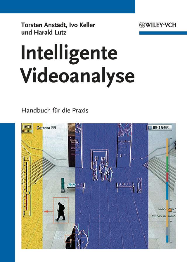 Intelligente Videoanalyse. Handbuch für die Praxis ( Ivo  Keller  )