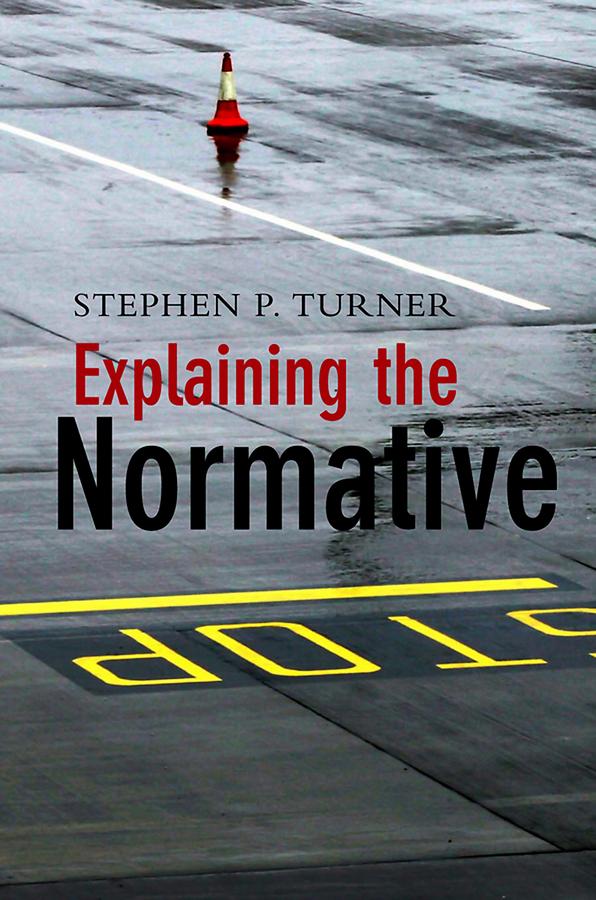 Stephen Turner P. Explaining the Normative