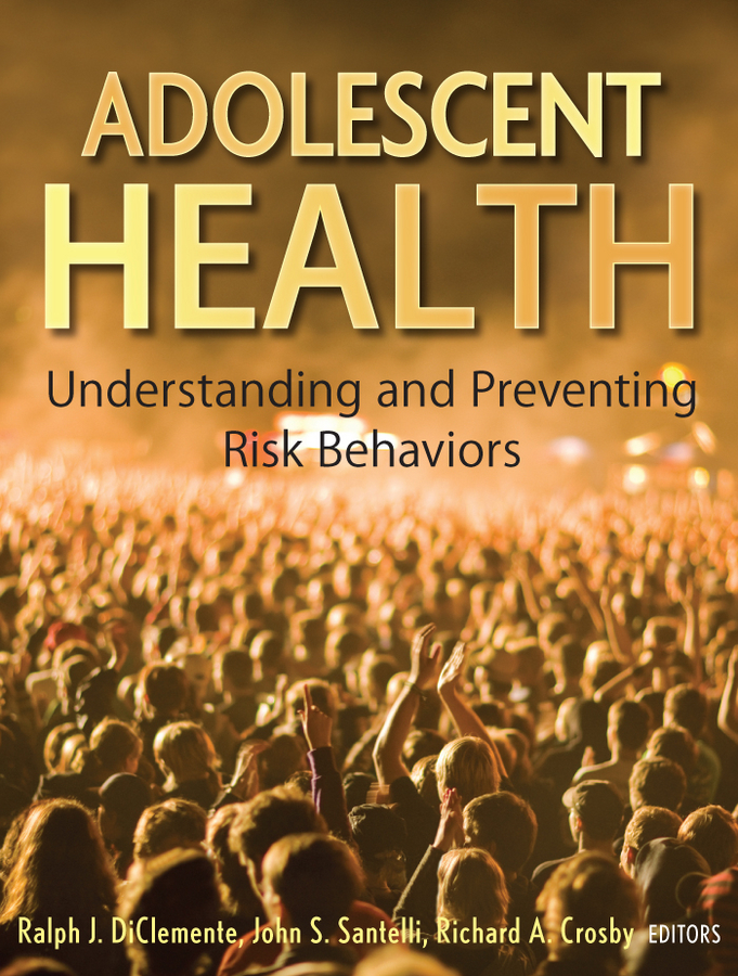 Richard Crosby A. Adolescent Health. Understanding and Preventing Risk Behaviors health and risk issues in adolescent behavior