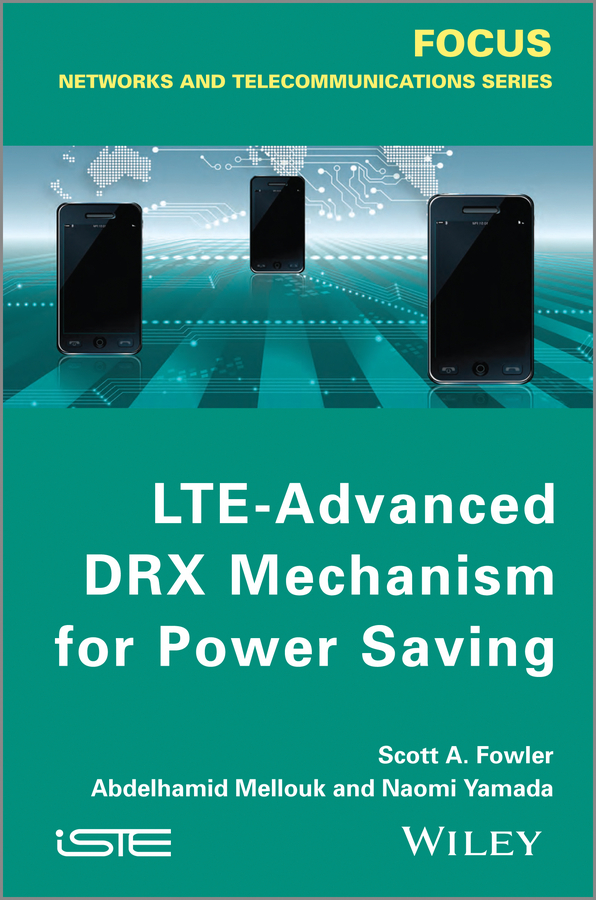 Abdelhamid Mellouk LTE-Advanced DRX Mechanism for Power Saving transmission control protocol over 4g lte advanced networks