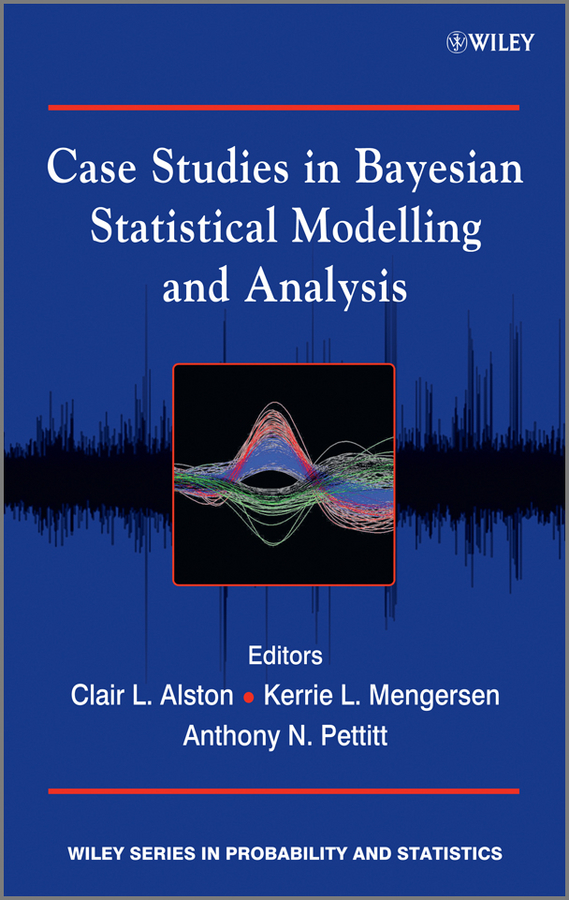 Kerrie Mengersen L. Case Studies in Bayesian Statistical Modelling and Analysis
