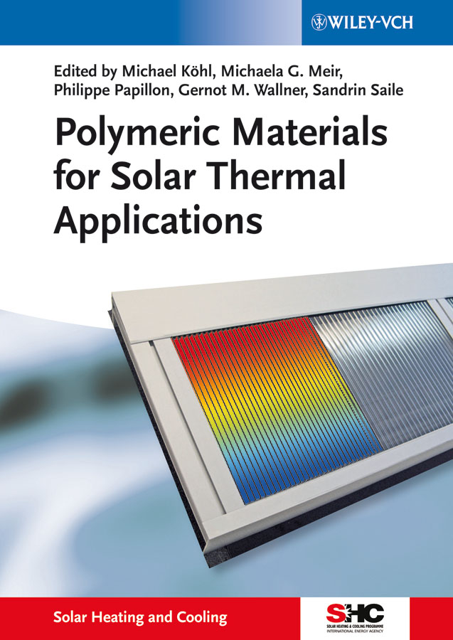 Michael Kohl Polymeric Materials for Solar Thermal Applications cheng song radiation processing of polymer materials and its industrial applications