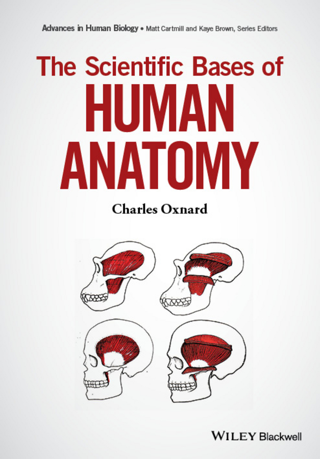 Matt Cartmill The Scientific Bases of Human Anatomy anatomy a cutaway look inside the human body