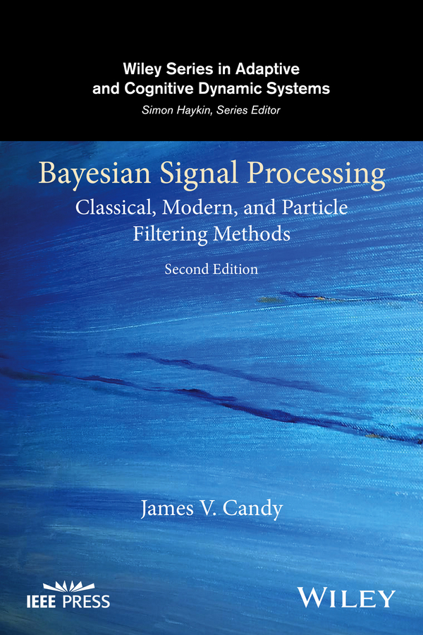 James Candy V. Bayesian Signal Processing. Classical, Modern, and Particle Filtering Methods