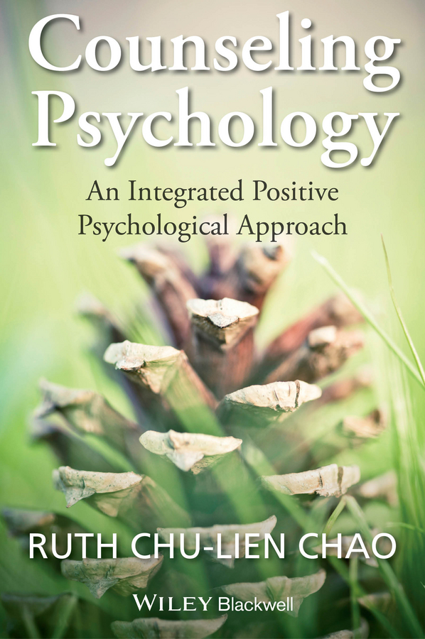 Ruth Chao Chu-Lien Counseling Psychology. An Integrated Positive Psychological Approach gladeana mcmahon positive psychology for dummies