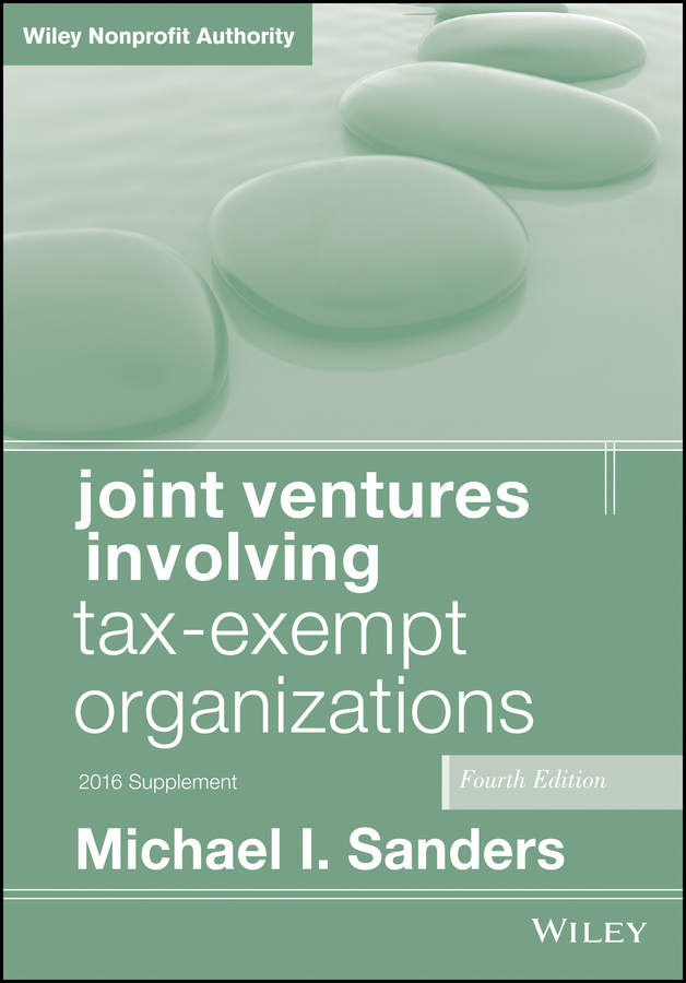 Michael I. Sanders Joint Ventures Involving Tax-Exempt Organizations. 2016 Cumulative Supplement ventures 4 workbook