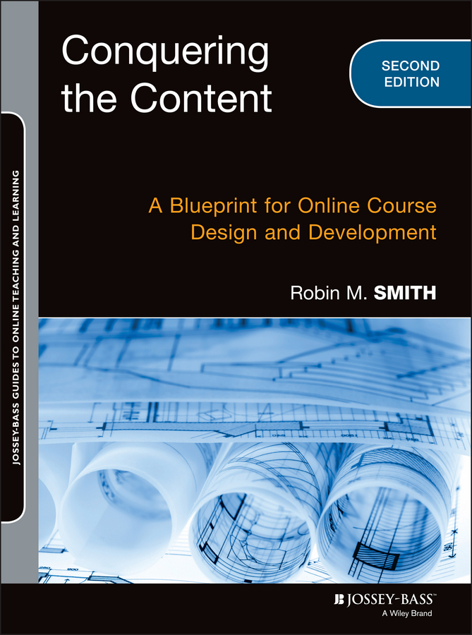 Фото - Robin M. Smith Conquering the Content. A Blueprint for Online Course Design and Development the perfect online course best practices for designing and teaching pb