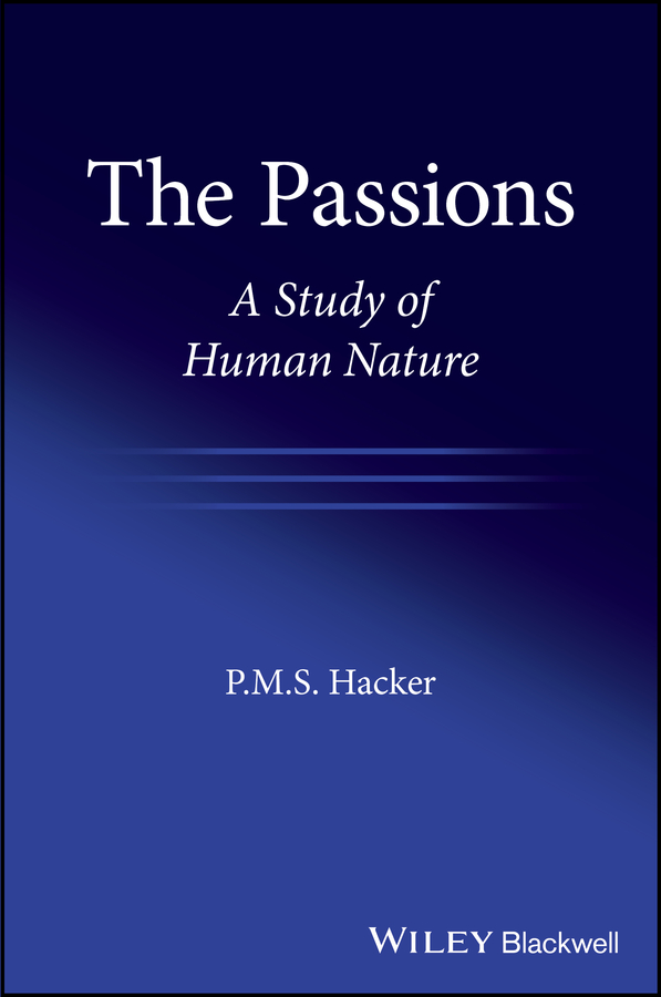 Фото - P. M. S. Hacker The Passions. A Study of Human Nature hugh mortimer spalding encyclopedia of business law and forms for all the states and canada with notes and authorities