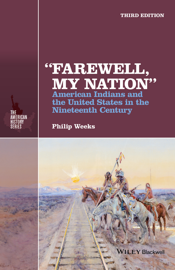 Philip Weeks «Farewell, My Nation». American Indians and the United States in the Nineteenth Century